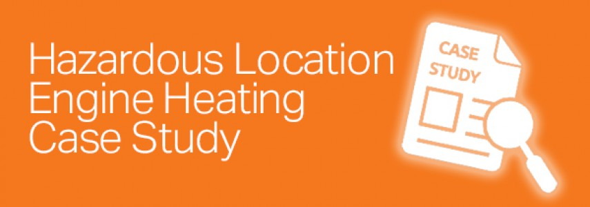 New Case Study - Hotstart Hazardous Location Engine Heating
